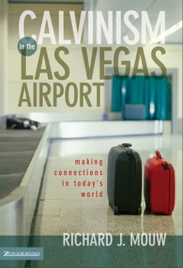 Book Calvinism in the Las Vegas Airport: Making Connections in Today's World by Richard J. Mouw