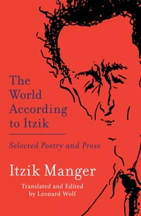 The World According to Itzik: Selected Poetry and Prose
