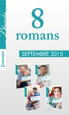 8 romans Blanche (nº1234 à 1237 - Septembre 2015): Harlequin collection Blanche by Collectif