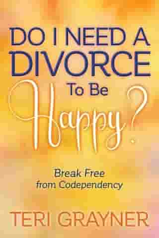 Do I Need a Divorce to Be Happy?: Break Free from Codependency