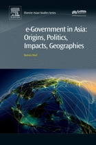 e-Government in Asia:Origins, Politics, Impacts, Geographies by Barney Warf