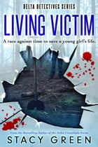 Living Victim (Delta Detectives/Cage Foster #1): A Delta Detectives/Cage Foster Mystery by Stacy Green