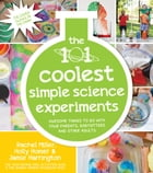 The 101 Coolest Simple Sciene Experiments: Awesome Things To Do With Your Parents, Babysitters and…