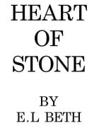 HEART OF STONE by E.L Beth