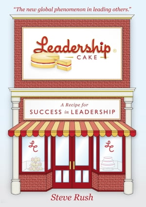 Leadership Cake: A Recipe For Success In Leadership by Steve Rush