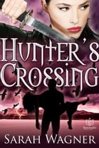 Hunter's Crossing by Sarah Wagner