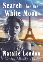 Search for the White Moon by Natalie London