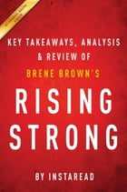 Summary of Rising Strong: by Brene Brown , Includes Analysis by Instaread Summaries