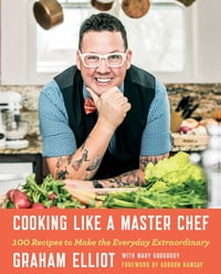 Cooking Like a Master Chef: 100 Recipes to Make the Everyday Extraordinary