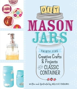 Book DIY Mason Jars: Thirty-Five Creative Crafts and Projects for the Classic Container by Melissa Averinos