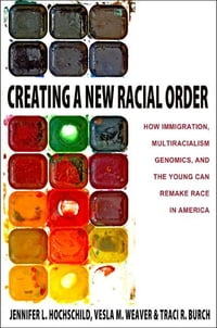 Creating a New Racial Order: How Immigration, Multiracialism, Genomics, and the Young Can Remake…