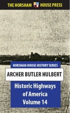 Historic Highways of America, Volume 14: The Great American Canals, Volume II, The Erie Canal by Archer Butler Hulbert