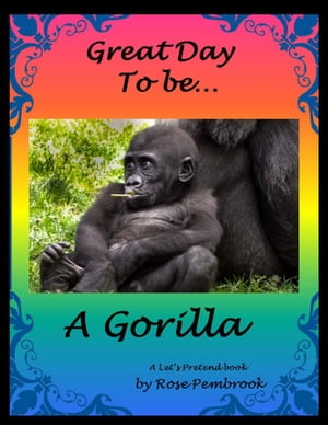 Great Day To Be...A Gorilla: A Let's Pretend Book