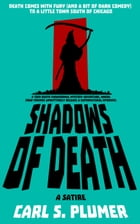 Shadows of Death: Death Comes with Fury (and Dark Humor) To a Small Town South of Chicago by Carl S. Plumer