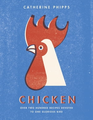 Chicken Over two hundred recipes devoted to one glorious bird
