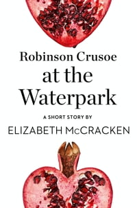 Robinson Crusoe at the Waterpark: A Short Story from the collection, Reader, I Married Him