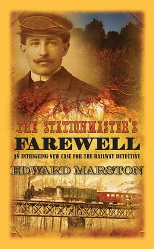 The Stationmaster's Farewell: The bestselling Victorian mystery series by Edward Marston