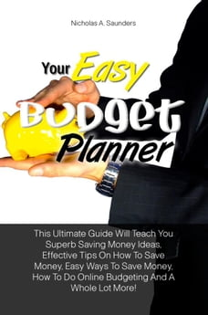 Your Easy Budget Planner: This Ultimate Guide Will Teach You Superb Saving Money Ideas, Effective…