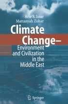 Climate Change - Environment and Civilization in the Middle East by Arie S. Issar