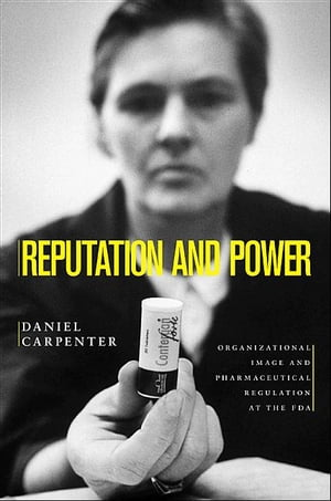 Reputation and Power Organizational Image and Pharmaceutical Regulation at the FDA