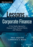 Lessons in Corporate Finance: A Case Studies Approach to Financial Tools, Financial Policies, and…