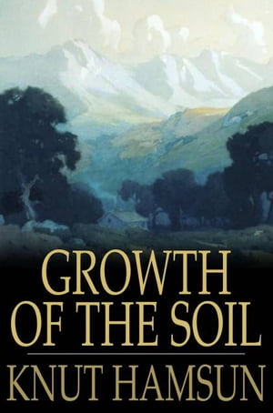 Growth of the Soil by Knut Hamsun, W. W. Worster