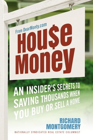 House Money: An Insider's Secrets to Saving Thousands When You Buy or Sell a Home by Richard Montgomery