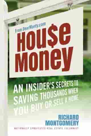 House Money: An Insider's Secrets to Saving Thousands When You Buy or Sell a Home