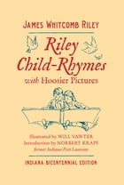 Riley Child-Rhymes with Hoosier Pictures: Indiana Bicentennial Edition by James Whitcomb Riley