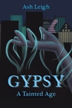 GYPSY: A Tainted Age by Ash Leigh