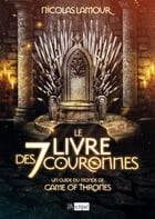 Le livre des 7 couronnes: Un guide du monde de Game of Thrones by Nicolas Lamour