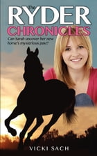 The Ryder Chronicles: Can Sarah uncover her horse's mysterious past? by Vicki Sach