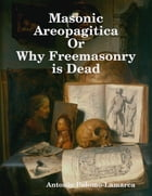 Masonic Areopagitica or Why Freemasonry Is Dead by Antonio Palomo-Lamarca