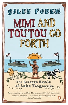 Book Mimi and Toutou Go Forth: The Bizarre Battle of Lake Tanganyika by Giles Foden