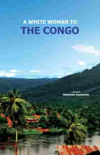 A White Woman To The Congo: The Tale of Sumpi, a traditional Chief's Man & Ears