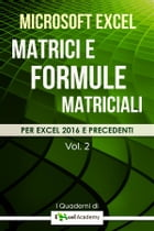 """Matrici e formule matriciali in Excel - Collana """"I Quaderni di Excel Academy"""" Vol. 2 by Excel Academy"""