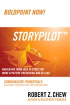StoryPilot: Navigating from Idea to Story For More Effective Presenting and Selling by Robert Z. Chew