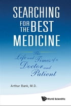 Searching for the Best Medicine: The Life and Times of a Doctor and Patient by Arthur Bank