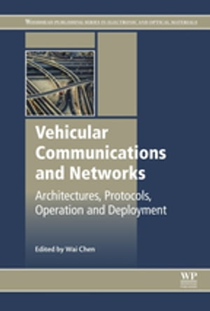 Vehicular Communications and Networks Architectures,  Protocols,  Operation and Deployment