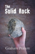 The Solid Rock by Graham Perrett