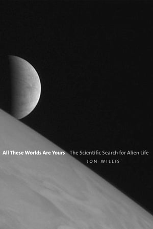 All These Worlds Are Yours The Scientific Search for Alien Life