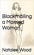 Blackmailing a Married Woman! 0b09cf07-1a29-412a-87a6-00eabf59f453