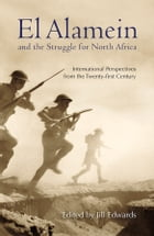 El Alamein and the Struggle for North Africa: International Perspectives from the Twenty-first…