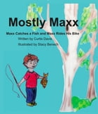 Mostly Maxx: Maxx Catches a Fish and Maxx Rides His Bike by Curtis Davis