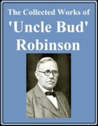 The Collected Works of 'Uncle Bud' Robinson by Reuben  A. (Bud) Robinson