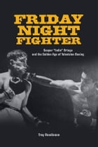 """Friday Night Fighter: Gaspar """"Indio"""" Ortega and the Golden Age of Television Boxing by Troy Rondinone"""