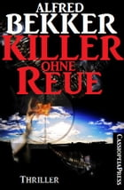 Killer ohne Reue: Thriller by Alfred Bekker