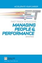 Managing People & Performance: Fast Track to Success by David Ross