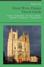 Great West, France Travel Guide by Sophie Parry