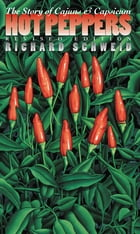 Hot Peppers: The Story of Cajuns and Capsicum by Richard Schweid